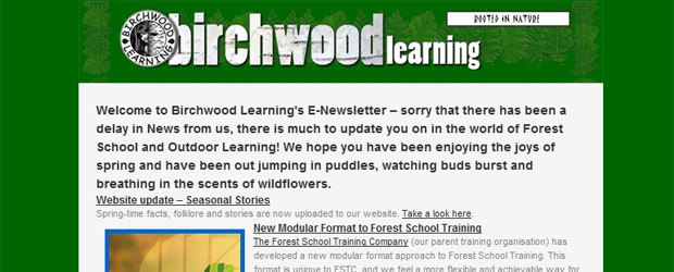 Welcome to Birchwood Learning's E-Newsletter – sorry that there has been a delay in News from us, there is much to update you on in the world of Forest School and Outdoor Learning! We hope you have been enjoying the joys of spring and have been out jumping in puddles, watching buds burst and breathing [...]